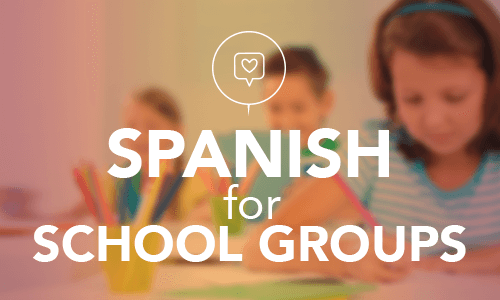 Spanish for School Groups