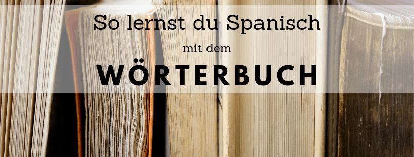 Spanisch lernen mit dem Woerterbuch